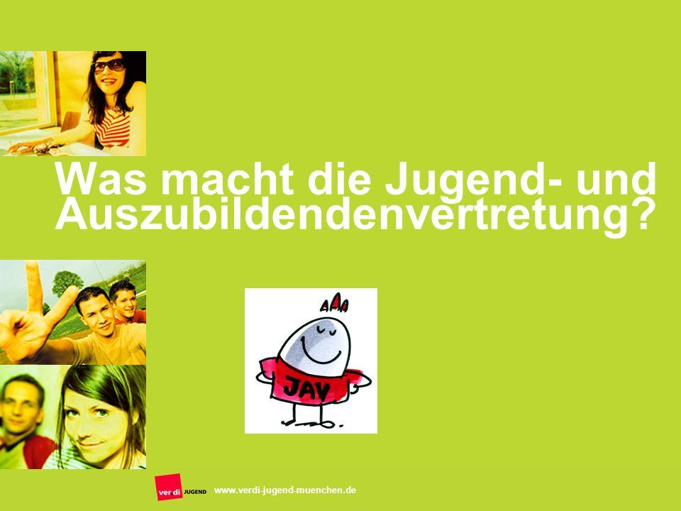www.verdi-jugend-muenchen.de Was macht die Jugend- und Auszubildendenvertretung?