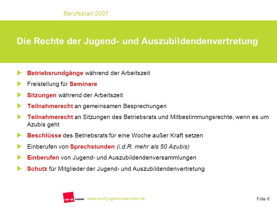 Folie 6 Berufsstart 2007 www.verdi-jugend-muenchen.de Betriebsrundgänge während der Arbeitszeit Freistellung für Seminare Sitzungen während der Arbeit