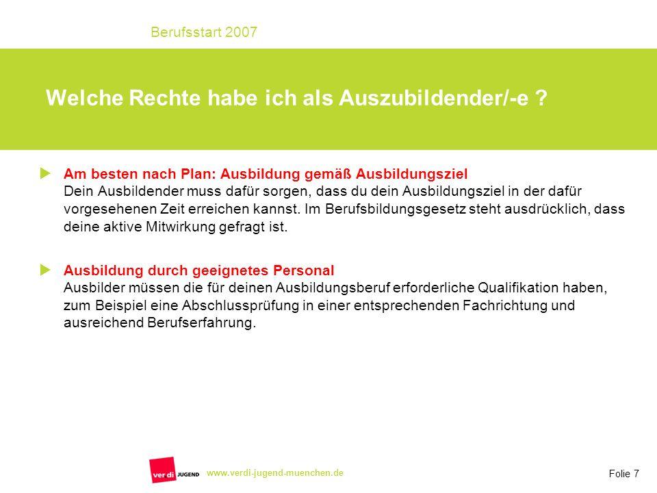 Folie 7 Berufsstart 2007 www.verdi-jugend-muenchen.de Welche Rechte habe ich als Auszubildender/-e ? Am besten nach Plan: Ausbildung gemäß Ausbildungs