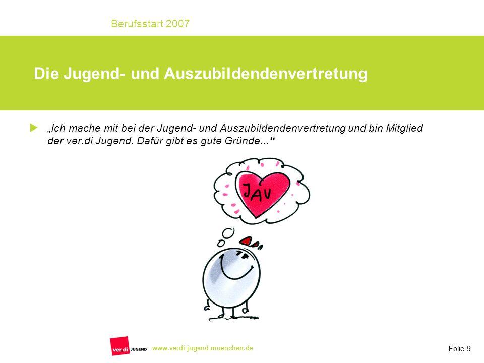 Folie 9 Berufsstart 2007 www.verdi-jugend-muenchen.de Ich mache mit bei der Jugend- und Auszubildendenvertretung und bin Mitglied der ver.di Jugend.