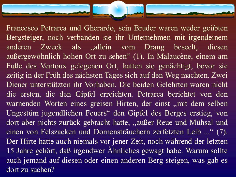 Francesco Petrarca und Gherardo, sein Bruder waren weder geübten Bergsteiger, noch verbanden sie ihr Unternehmen mit irgendeinem anderen Zweck als all