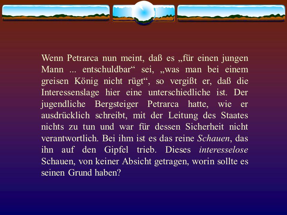 Wenn Petrarca nun meint, daß es für einen jungen Mann... entschuldbar sei, was man bei einem greisen König nicht rügt, so vergißt er, daß die Interess
