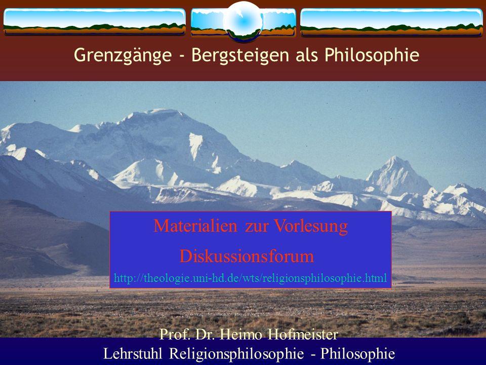Grenzgänge - Bergsteigen als Philosophie Materialien zur Vorlesung Diskussionsforum http://theologie.uni-hd.de/wts/religionsphilosophie.html Prof. Dr.
