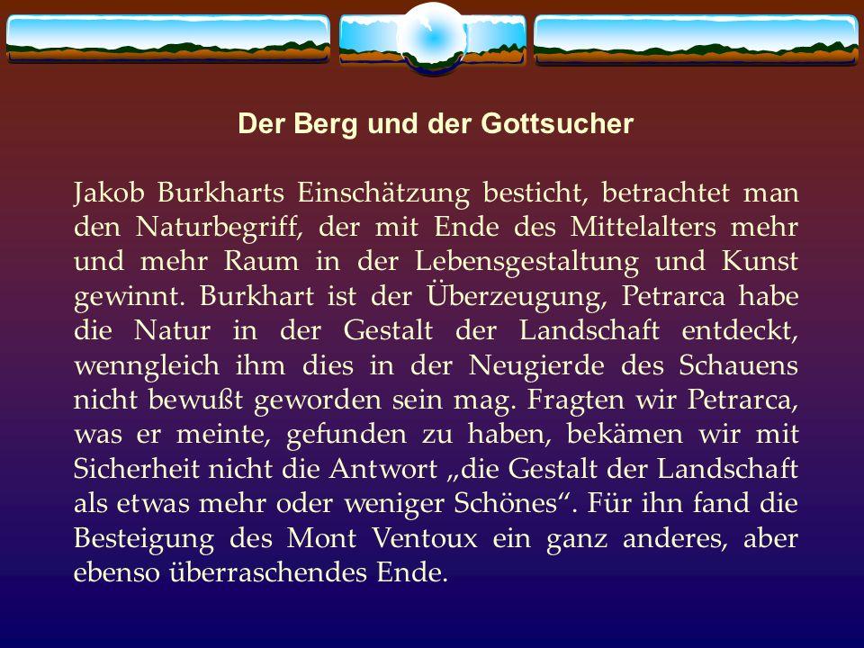 Der Berg und der Gottsucher Jakob Burkharts Einschätzung besticht, betrachtet man den Naturbegriff, der mit Ende des Mittelalters mehr und mehr Raum i