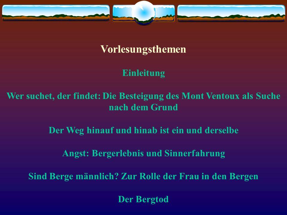 Vorlesungsthemen Einleitung Wer suchet, der findet: Die Besteigung des Mont Ventoux als Suche nach dem Grund Der Weg hinauf und hinab ist ein und ders