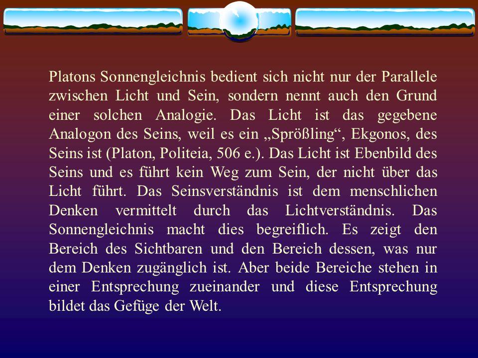 Platons Sonnengleichnis bedient sich nicht nur der Parallele zwischen Licht und Sein, sondern nennt auch den Grund einer solchen Analogie. Das Licht i