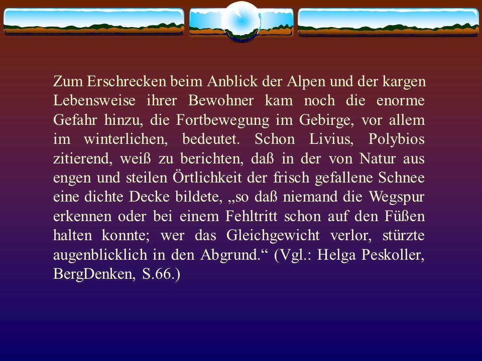 Zum Erschrecken beim Anblick der Alpen und der kargen Lebensweise ihrer Bewohner kam noch die enorme Gefahr hinzu, die Fortbewegung im Gebirge, vor al
