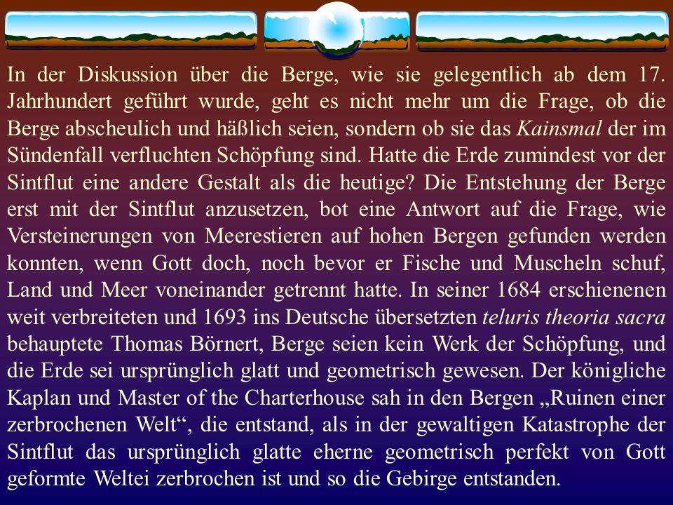 In der Diskussion über die Berge, wie sie gelegentlich ab dem 17. Jahrhundert geführt wurde, geht es nicht mehr um die Frage, ob die Berge abscheulich