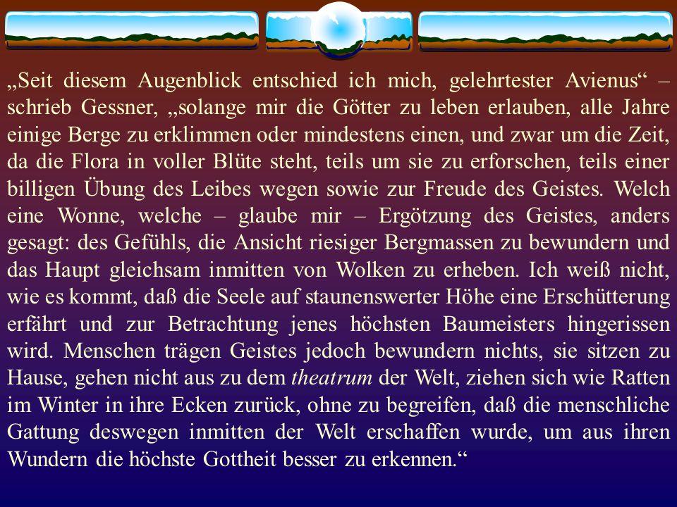 Seit diesem Augenblick entschied ich mich, gelehrtester Avienus – schrieb Gessner, solange mir die Götter zu leben erlauben, alle Jahre einige Berge z