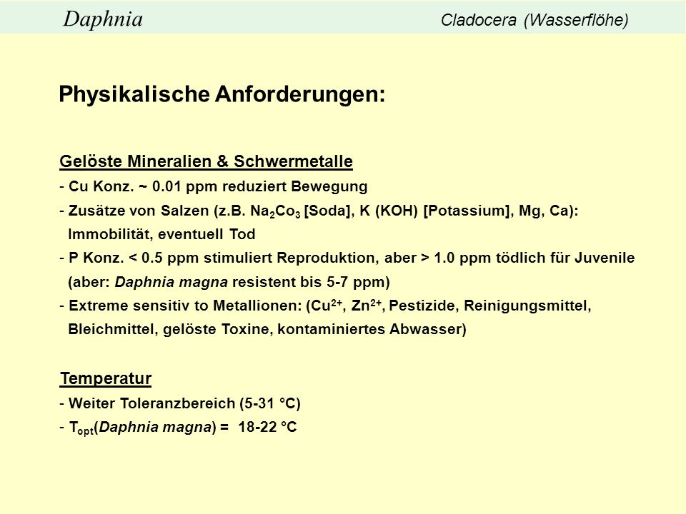 Physikalische Anforderungen: Gelöste Mineralien & Schwermetalle - Cu Konz. ~ 0.01 ppm reduziert Bewegung - Zusätze von Salzen (z.B. Na 2 Co 3 [Soda],