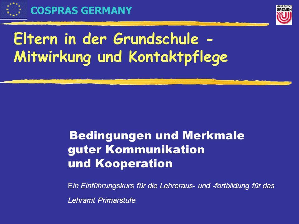 COSPRAS GERMANY Eltern in der Grundschule - Mitwirkung und Kontaktpflege Bedingungen und Merkmale guter Kommunikation und Kooperation Ein Einführungsk