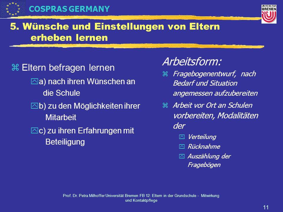 COSPRAS GERMANY Prof. Dr. Petra Milhoffer Universität Bremen FB 12: Eltern in der Grundschule - Mitwirkung und Kontaktpflege 11 5. Wünsche und Einstel