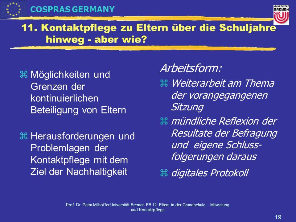 COSPRAS GERMANY Prof. Dr. Petra Milhoffer Universität Bremen FB 12: Eltern in der Grundschule - Mitwirkung und Kontaktpflege 19 11. Kontaktpflege zu E