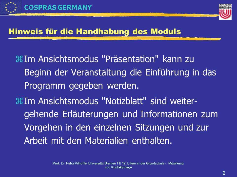 COSPRAS GERMANY Prof. Dr. Petra Milhoffer Universität Bremen FB 12: Eltern in der Grundschule - Mitwirkung und Kontaktpflege 2 Hinweis für die Handhab