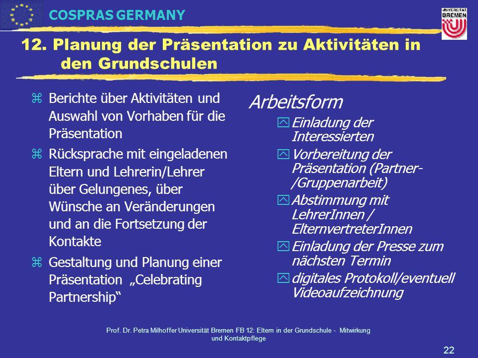 COSPRAS GERMANY Prof. Dr. Petra Milhoffer Universität Bremen FB 12: Eltern in der Grundschule - Mitwirkung und Kontaktpflege 22 12. Planung der Präsen