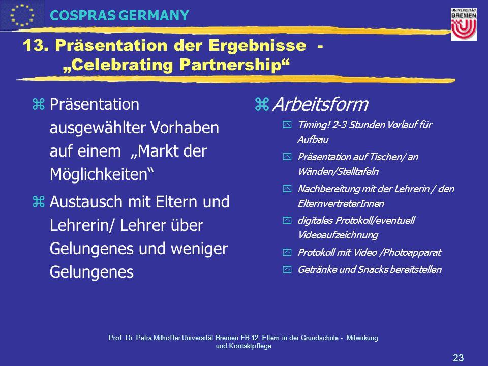 COSPRAS GERMANY Prof. Dr. Petra Milhoffer Universität Bremen FB 12: Eltern in der Grundschule - Mitwirkung und Kontaktpflege 23 13. Präsentation der E