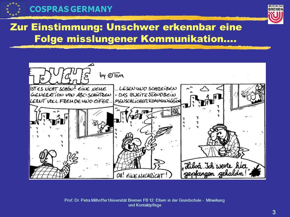 COSPRAS GERMANY Prof. Dr. Petra Milhoffer Universität Bremen FB 12: Eltern in der Grundschule - Mitwirkung und Kontaktpflege 3 Zur Einstimmung: Unschw