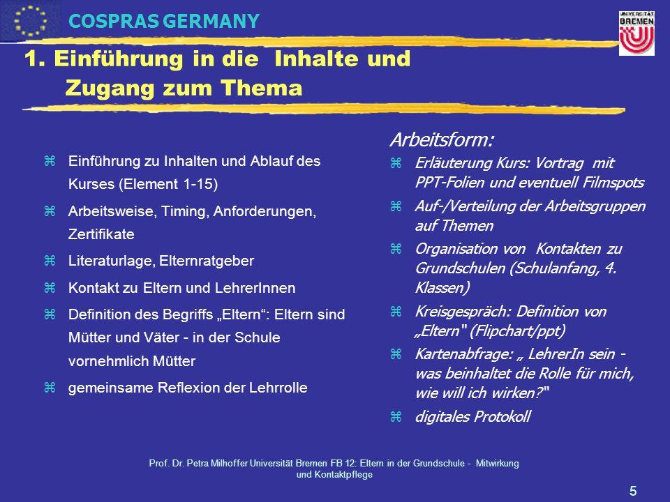 COSPRAS GERMANY Prof. Dr. Petra Milhoffer Universität Bremen FB 12: Eltern in der Grundschule - Mitwirkung und Kontaktpflege 5 1. Einführung in die In