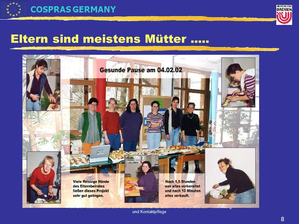 COSPRAS GERMANY Prof. Dr. Petra Milhoffer Universität Bremen FB 12: Eltern in der Grundschule - Mitwirkung und Kontaktpflege 8 Eltern sind meistens Mü