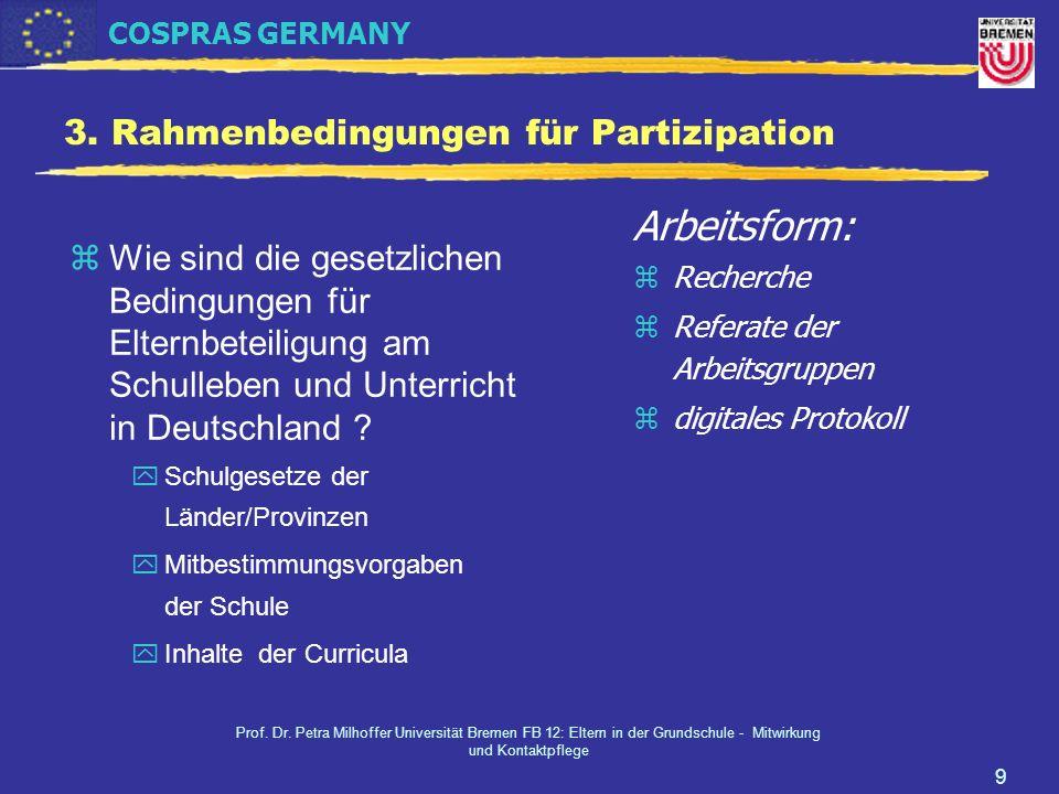 COSPRAS GERMANY Prof. Dr. Petra Milhoffer Universität Bremen FB 12: Eltern in der Grundschule - Mitwirkung und Kontaktpflege 9 3. Rahmenbedingungen fü