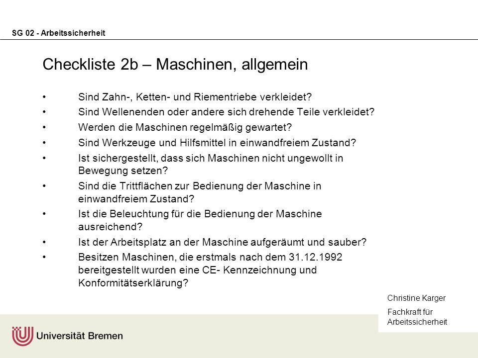 SG 02 - Arbeitssicherheit Checkliste 2b – Maschinen, allgemein Sind Zahn-, Ketten- und Riementriebe verkleidet? Sind Wellenenden oder andere sich dreh