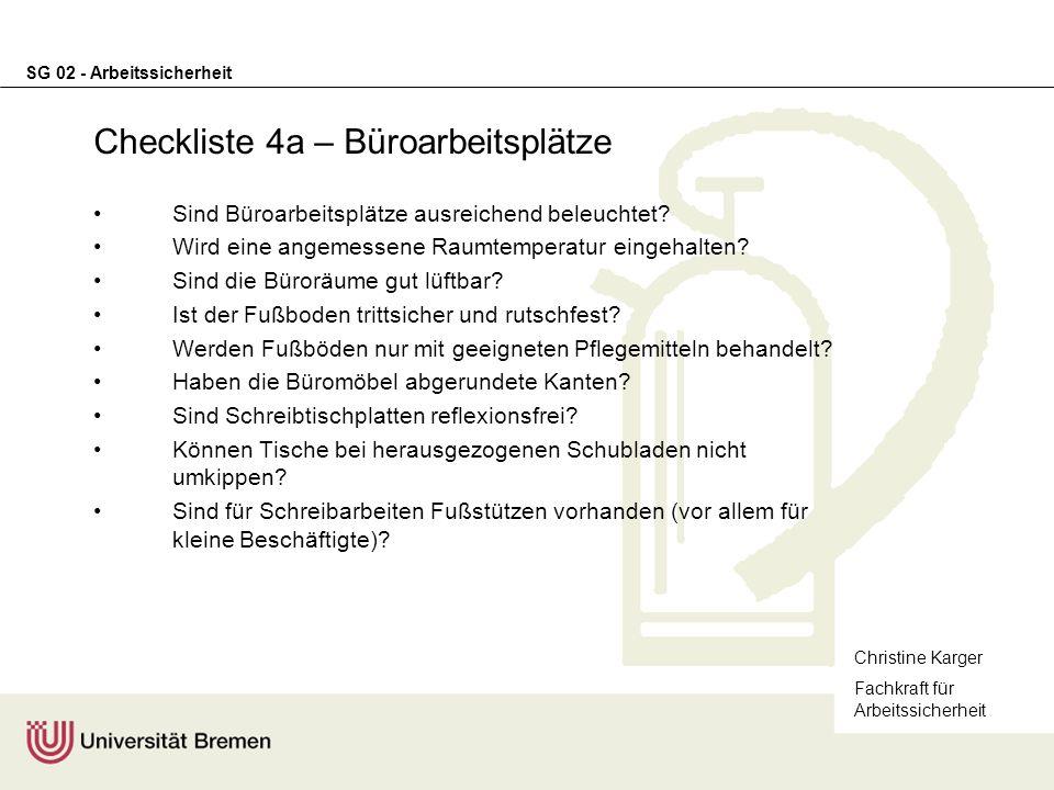 SG 02 - Arbeitssicherheit Checkliste 4a – Büroarbeitsplätze Sind Büroarbeitsplätze ausreichend beleuchtet? Wird eine angemessene Raumtemperatur eingeh
