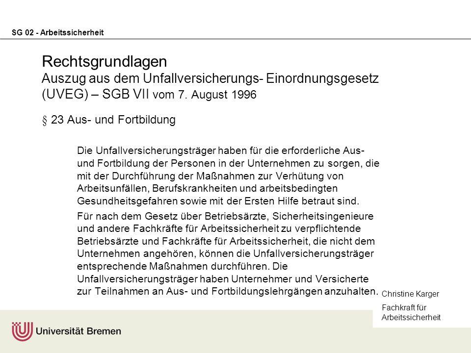 SG 02 - Arbeitssicherheit Rechtsgrundlagen Auszug aus dem Unfallversicherungs- Einordnungsgesetz (UVEG) – SGB VII vom 7. August 1996 § 23 Aus- und For
