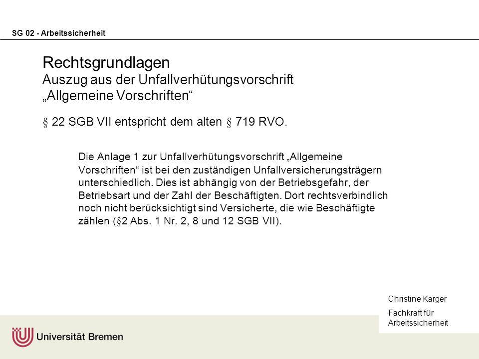 SG 02 - Arbeitssicherheit Rechtsgrundlagen Auszug aus der Unfallverhütungsvorschrift Allgemeine Vorschriften § 22 SGB VII entspricht dem alten § 719 R