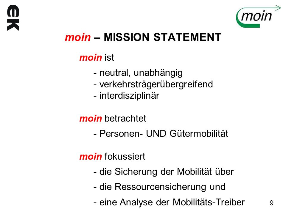 moin – MISSION STATEMENT moin ist - neutral, unabhängig - verkehrsträgerübergreifend - interdisziplinär moin betrachtet - Personen- UND Gütermobilität