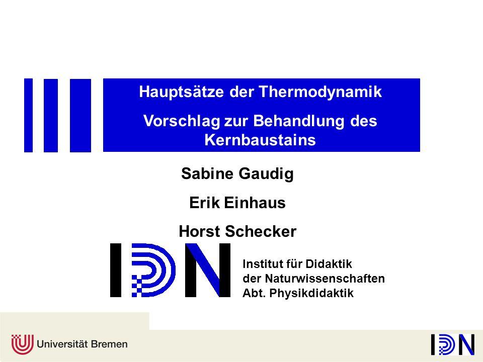Hauptsätze der Thermodynamik Vorschlag zur Behandlung des Kernbaustains Sabine Gaudig Erik Einhaus Horst Schecker Institut für Didaktik der Naturwisse