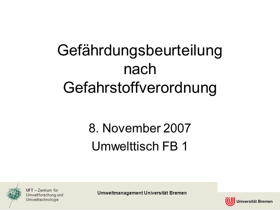 UFT – Zentrum für Umweltforschung und Umwelttechnologie Umweltmanagement Universität Bremen Gefährdungsbeurteilung nach Gefahrstoffverordnung 8. Novem