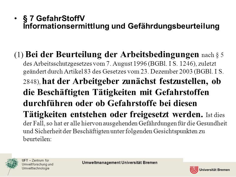 UFT – Zentrum für Umweltforschung und Umwelttechnologie Umweltmanagement Universität Bremen § 7 GefahrStoffV Informationsermittlung und Gefährdungsbeu