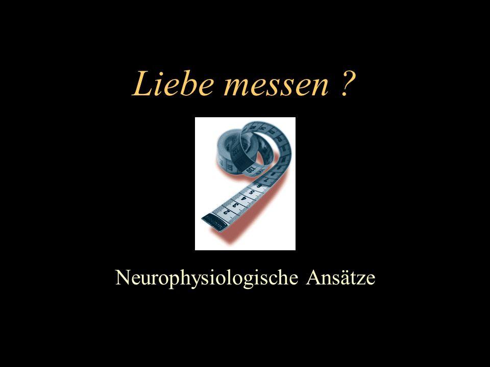 Liebe messen .Gibt es ein neurophysiologisches Korrelat für das Gefühl der Liebe.