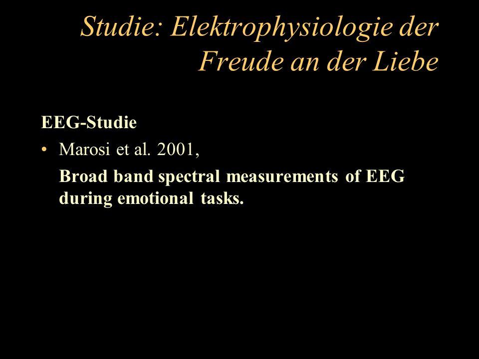Studie: Elektrophysiologie der Freude an der Liebe EEG-Studie Marosi et al. 2001, Broad band spectral measurements of EEG during emotional tasks.