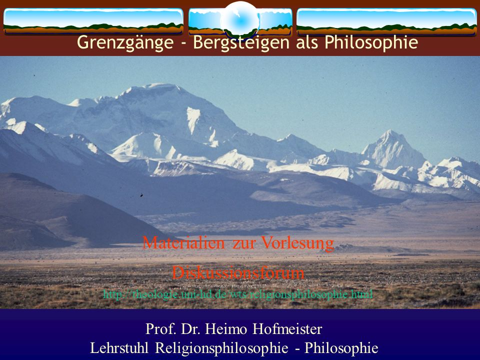 Materialien zur Vorlesung Diskussionsforum http://theologie.uni-hd.de/wts/religionsphilosophie.html Prof. Dr. Heimo Hofmeister Lehrstuhl Religionsphil