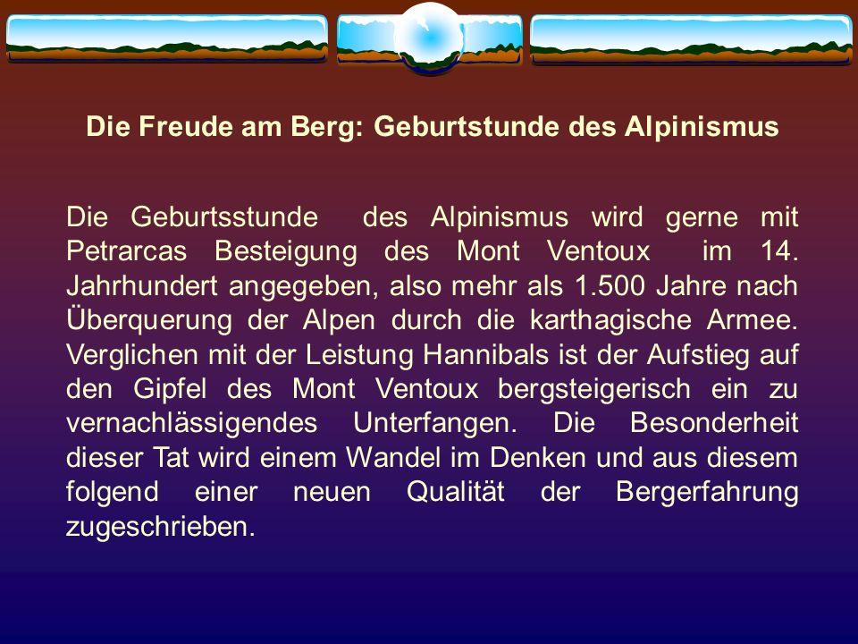 Die Freude am Berg: Geburtstunde des Alpinismus Die Geburtsstunde des Alpinismus wird gerne mit Petrarcas Besteigung des Mont Ventoux im 14. Jahrhunde