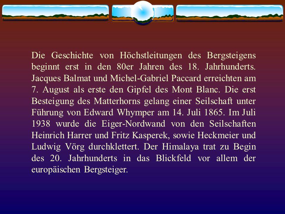 Die Geschichte von Höchstleitungen des Bergsteigens beginnt erst in den 80er Jahren des 18. Jahrhunderts. Jacques Balmat und Michel-Gabriel Paccard er