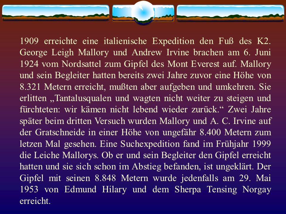 1909 erreichte eine italienische Expedition den Fuß des K2. George Leigh Mallory und Andrew Irvine brachen am 6. Juni 1924 vom Nordsattel zum Gipfel d