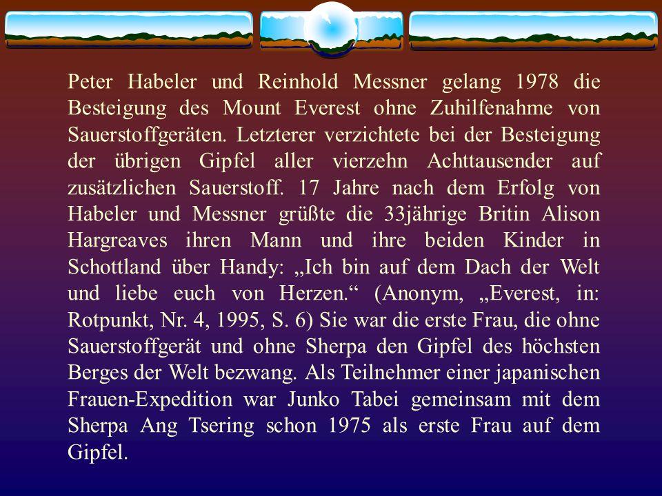 Peter Habeler und Reinhold Messner gelang 1978 die Besteigung des Mount Everest ohne Zuhilfenahme von Sauerstoffgeräten. Letzterer verzichtete bei der