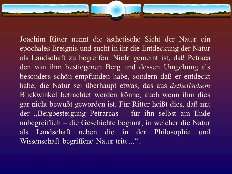 Joachim Ritter nennt die ästhetische Sicht der Natur ein epochales Ereignis und sucht in ihr die Entdeckung der Natur als Landschaft zu begreifen. Nic