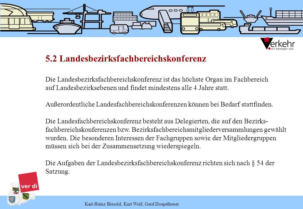 Karl-Heinz Biesold, Kurt Wolf, Gerd Doepelheuer 5.2 Landesbezirksfachbereichskonferenz Die Landesbezirksfachbereichskonferenz ist das höchste Organ im