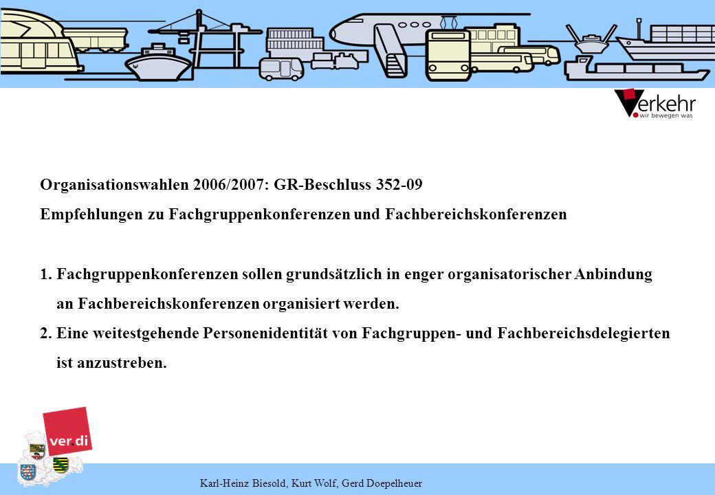 Karl-Heinz Biesold, Kurt Wolf, Gerd Doepelheuer Organisationswahlen 2006/2007: GR-Beschluss 352-09 Empfehlungen zu Fachgruppenkonferenzen und Fachbere