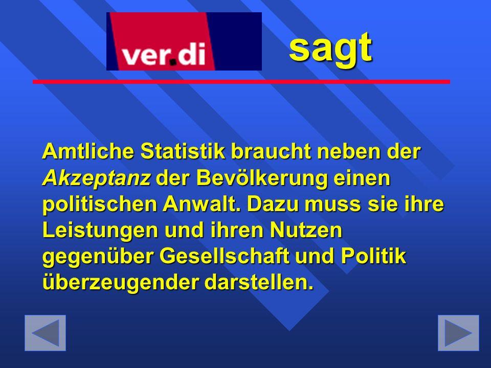 sagt sagt Amtliche Statistik braucht neben der Akzeptanz Akzeptanz der Bevölkerung einen politischen Anwalt.