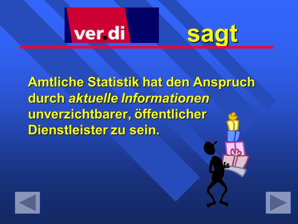 Amtliche Statistik hat den Anspruch durch aktuelle Informationen unverzichtbarer, öffentlicher Dienstleister zu sein.
