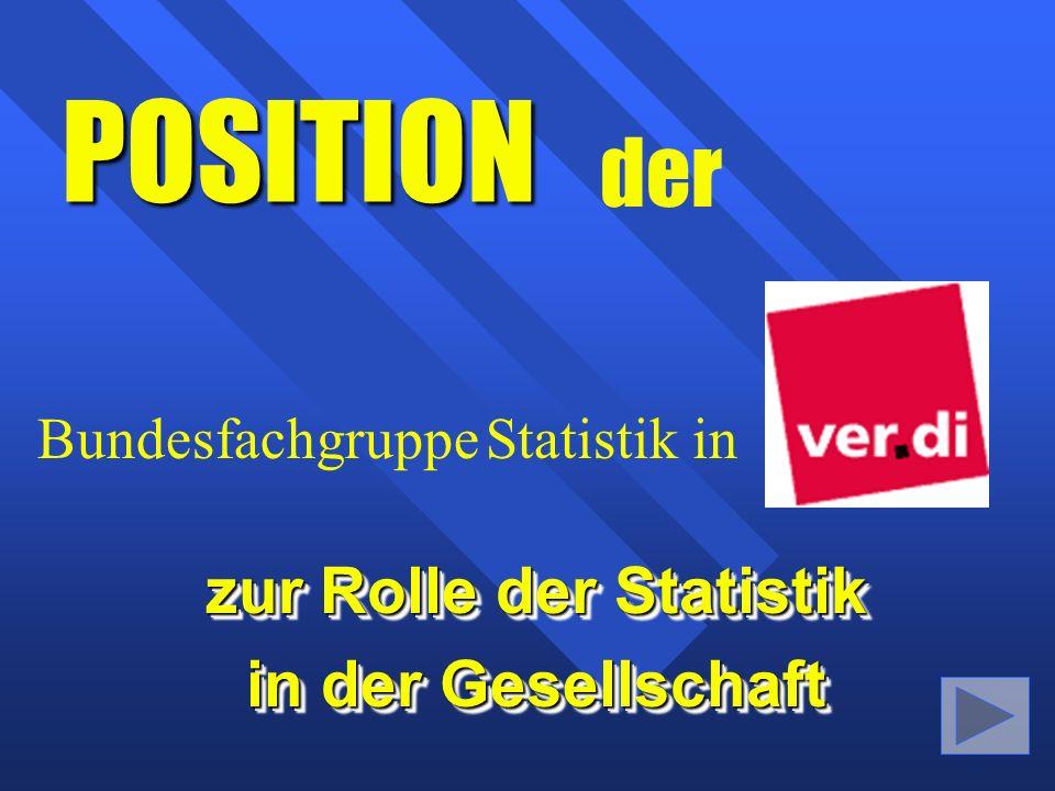 POSITION zur Rolle der Statistik in der Gesellschaft zur Rolle der Statistik in der Gesellschaft der Bundesfachgruppe Statistik in