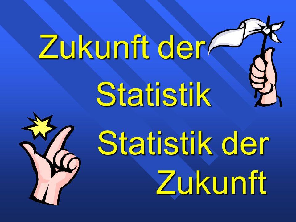 Zukunft der Statistik Statistik der Zukunft
