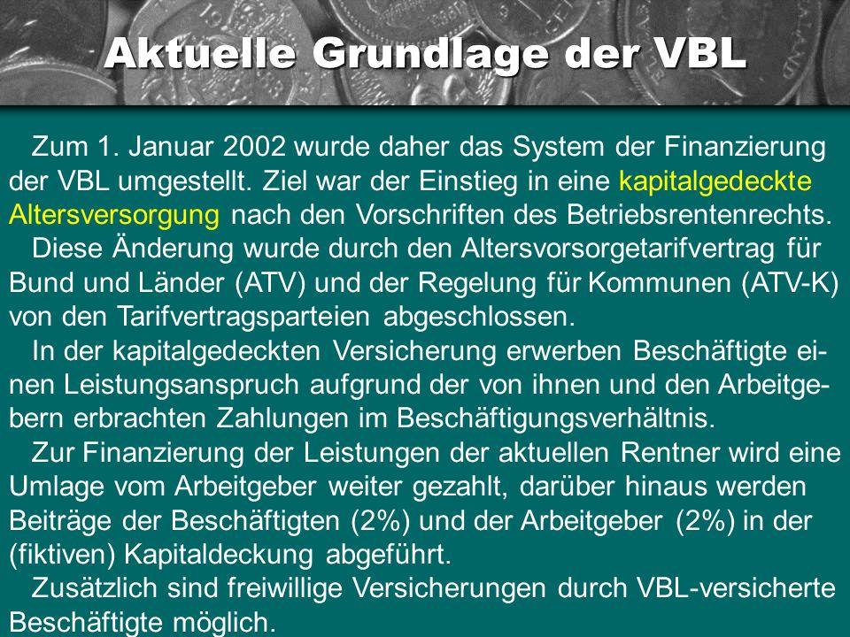 Aktuelle Grundlage der VBL Zum 1. Januar 2002 wurde daher das System der Finanzierung der VBL umgestellt. Ziel war der Einstieg in eine kapitalgedeckt