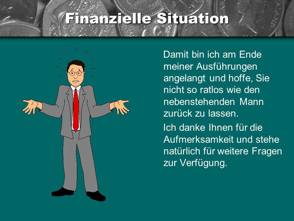 Finanzielle Situation Damit bin ich am Ende meiner Ausführungen angelangt und hoffe, Sie nicht so ratlos wie den nebenstehenden Mann zurück zu lassen.
