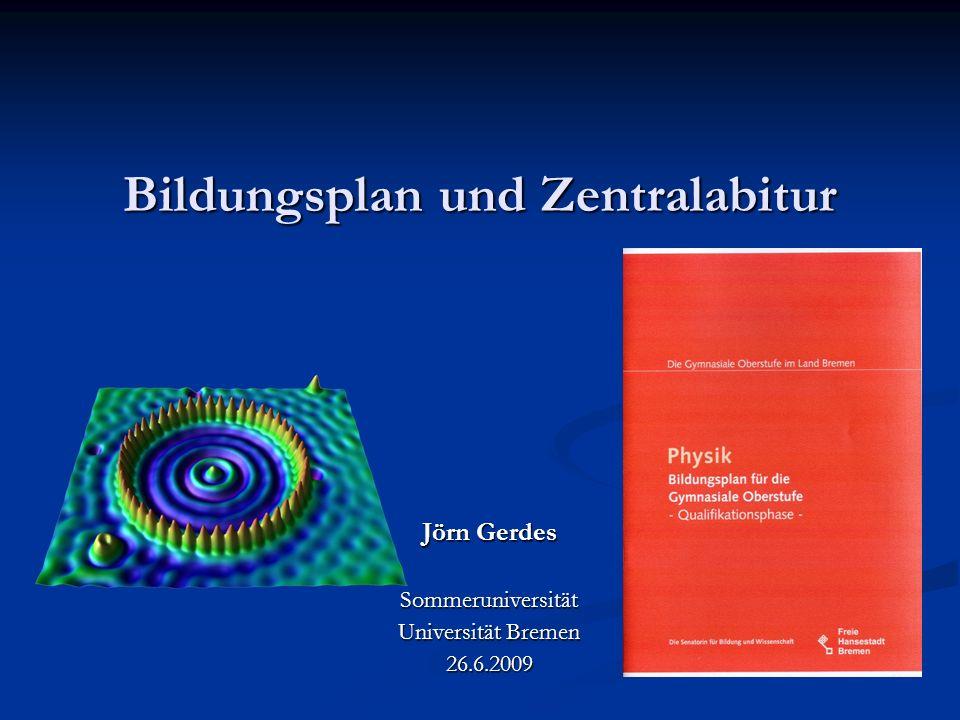 Bildungsplan und Zentralabitur Jörn Gerdes Sommeruniversität Universität Bremen 26.6.2009