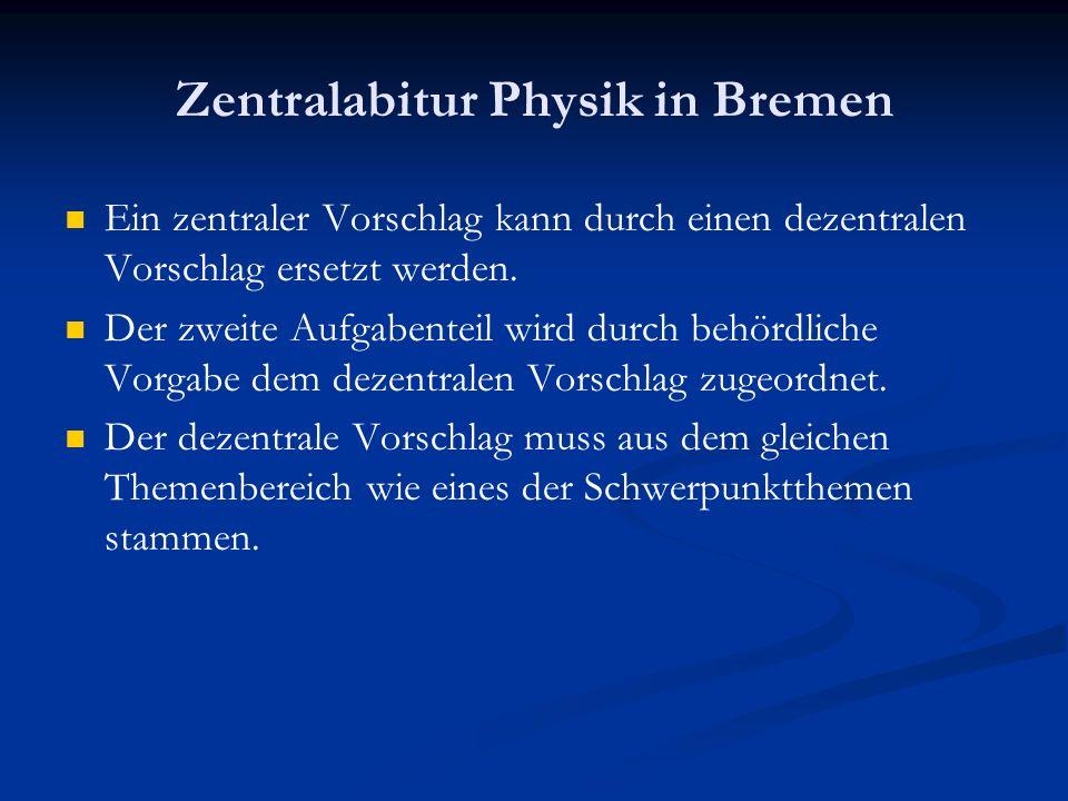 Zentralabitur Physik in Bremen Ein zentraler Vorschlag kann durch einen dezentralen Vorschlag ersetzt werden. Der zweite Aufgabenteil wird durch behör